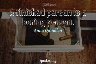 Photo Quote of A finished person is a boring person.