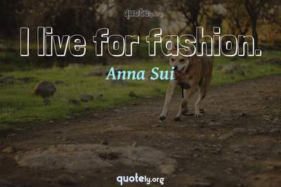 Photo Quote of I live for fashion.