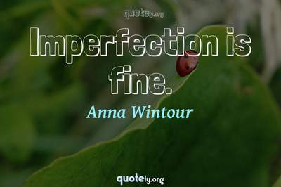 Photo Quote of Imperfection is fine.