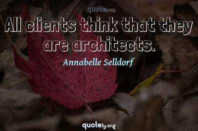 Photo Quote of All clients think that they are architects.