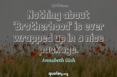 Photo Quote of Nothing about 'Brotherhood' is ever wrapped up in a nice package.