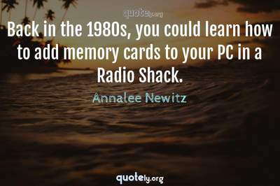 Photo Quote of Back in the 1980s, you could learn how to add memory cards to your PC in a Radio Shack.