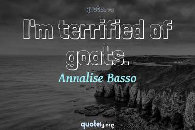 Photo Quote of I'm terrified of goats.