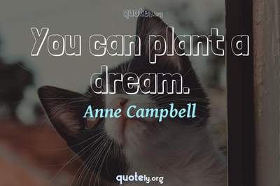 Photo Quote of You can plant a dream.
