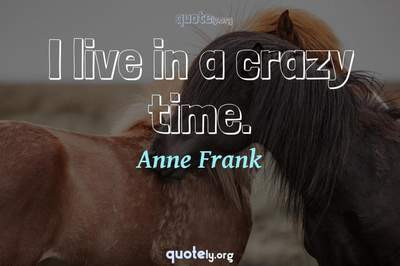 Photo Quote of I live in a crazy time.