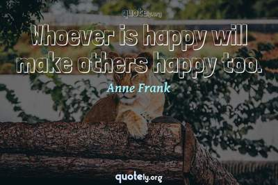 Photo Quote of Whoever is happy will make others happy too.