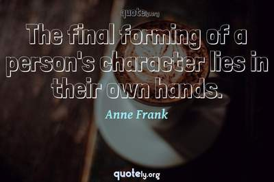 Photo Quote of The final forming of a person's character lies in their own hands.