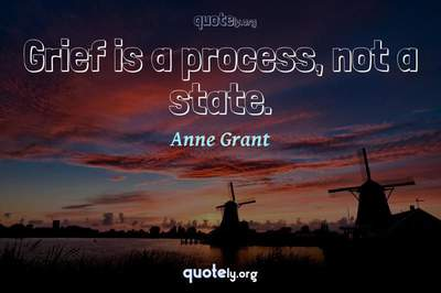 Photo Quote of Grief is a process, not a state.