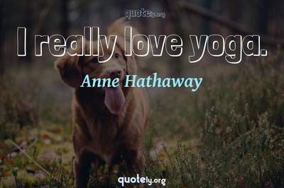Photo Quote of I really love yoga.