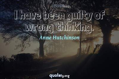 Photo Quote of I have been guilty of wrong thinking.
