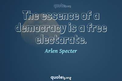 Photo Quote of The essence of a democracy is a free electorate.