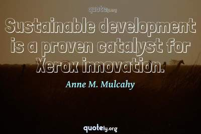 Photo Quote of Sustainable development is a proven catalyst for Xerox innovation.