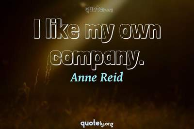 Photo Quote of I like my own company.