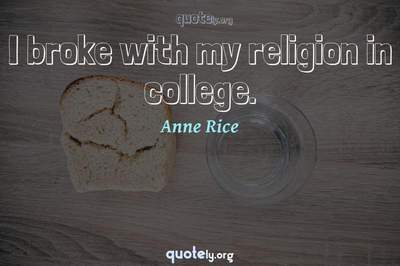 Photo Quote of I broke with my religion in college.