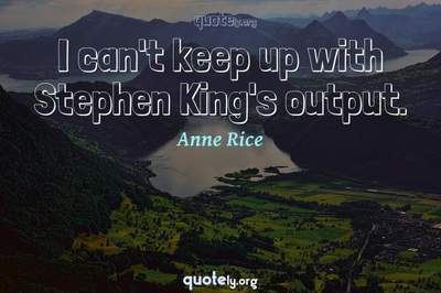 Photo Quote of I can't keep up with Stephen King's output.