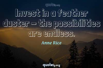 Photo Quote of Invest in a feather duster - the possibilities are endless.