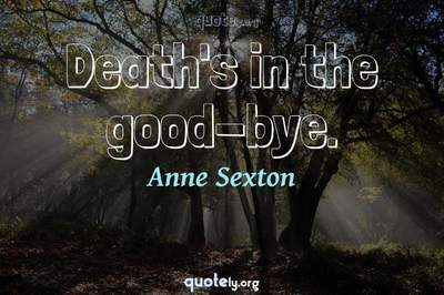 Photo Quote of Death's in the good-bye.