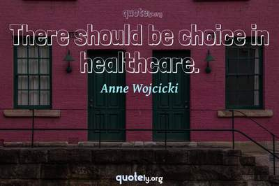 Photo Quote of There should be choice in healthcare.