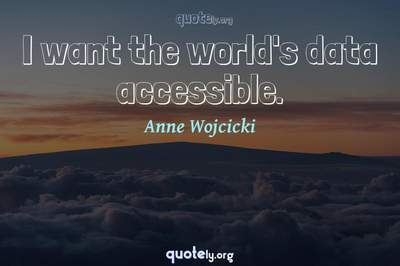 Photo Quote of I want the world's data accessible.
