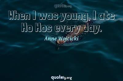 Photo Quote of When I was young, I ate Ho Hos every day.