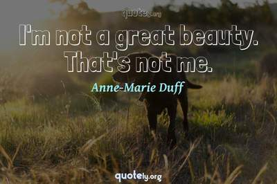 Photo Quote of I'm not a great beauty. That's not me.