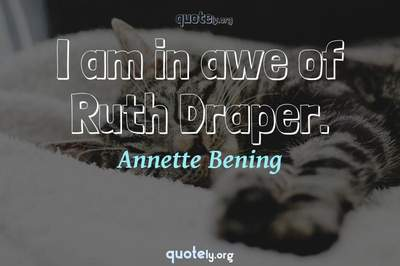 Photo Quote of I am in awe of Ruth Draper.