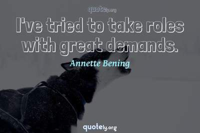 Photo Quote of I've tried to take roles with great demands.