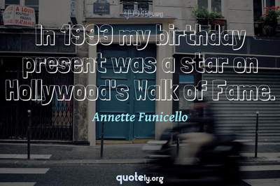 Photo Quote of In 1993 my birthday present was a star on Hollywood's Walk of Fame.