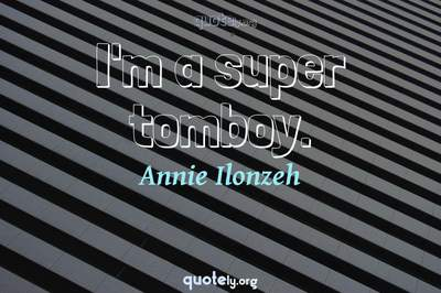 Photo Quote of I'm a super tomboy.