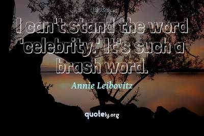 Photo Quote of I can't stand the word 'celebrity.' It's such a brash word.