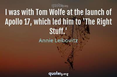 Photo Quote of I was with Tom Wolfe at the launch of Apollo 17, which led him to 'The Right Stuff.'
