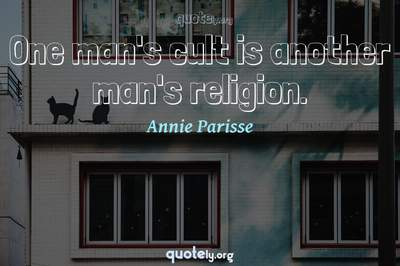 Photo Quote of One man's cult is another man's religion.