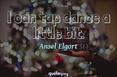 Photo Quote of I can tap dance a little bit.