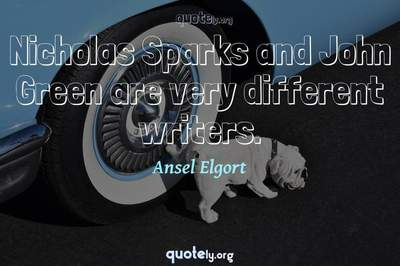 Photo Quote of Nicholas Sparks and John Green are very different writers.