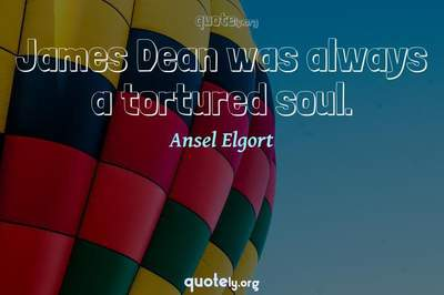 Photo Quote of James Dean was always a tortured soul.