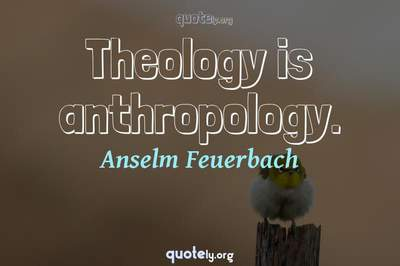 Photo Quote of Theology is anthropology.