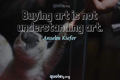 Photo Quote of Buying art is not understanding art.