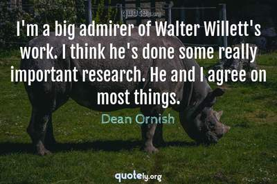 Photo Quote of I'm a big admirer of Walter Willett's work. I think he's done some really important research. He and I agree on most things.