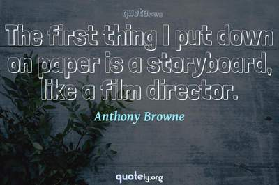 Photo Quote of The first thing I put down on paper is a storyboard, like a film director.