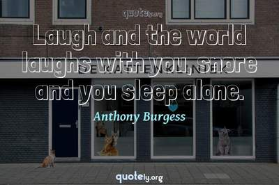 Photo Quote of Laugh and the world laughs with you, snore and you sleep alone.