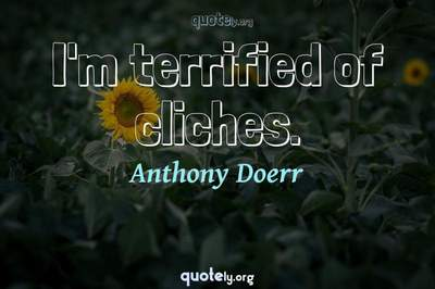 Photo Quote of I'm terrified of cliches.