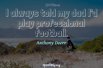 Photo Quote of I always told my dad I'd play professional football.