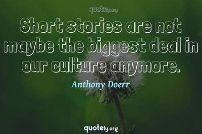 Photo Quote of Short stories are not maybe the biggest deal in our culture anymore.