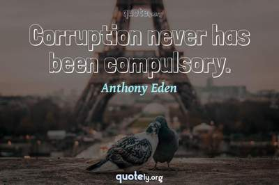 Photo Quote of Corruption never has been compulsory.