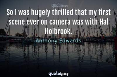 Photo Quote of So I was hugely thrilled that my first scene ever on camera was with Hal Holbrook.