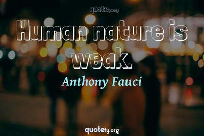Photo Quote of Human nature is weak.