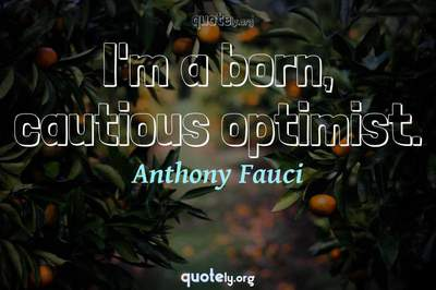 Photo Quote of I'm a born, cautious optimist.