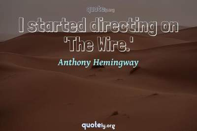 Photo Quote of I started directing on 'The Wire.'