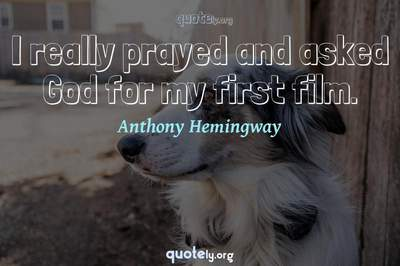 Photo Quote of I really prayed and asked God for my first film.