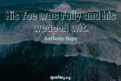Photo Quote of His foe was folly and his weapon wit.